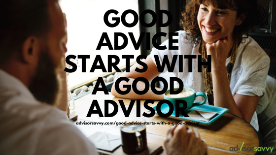 Good advice starts with a good advisor