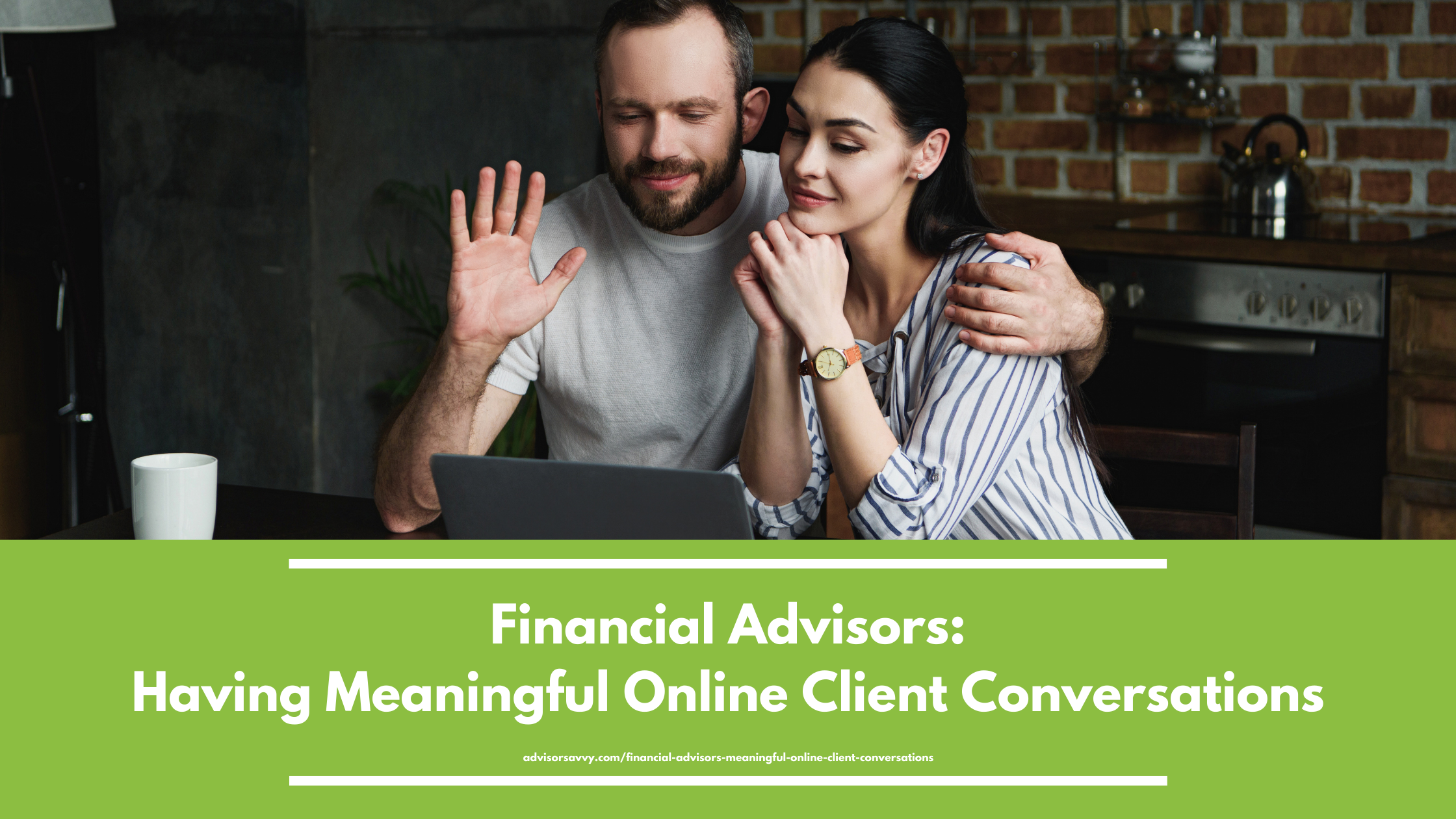 Financial Advisor Canada: How to have meaningful online client conversations