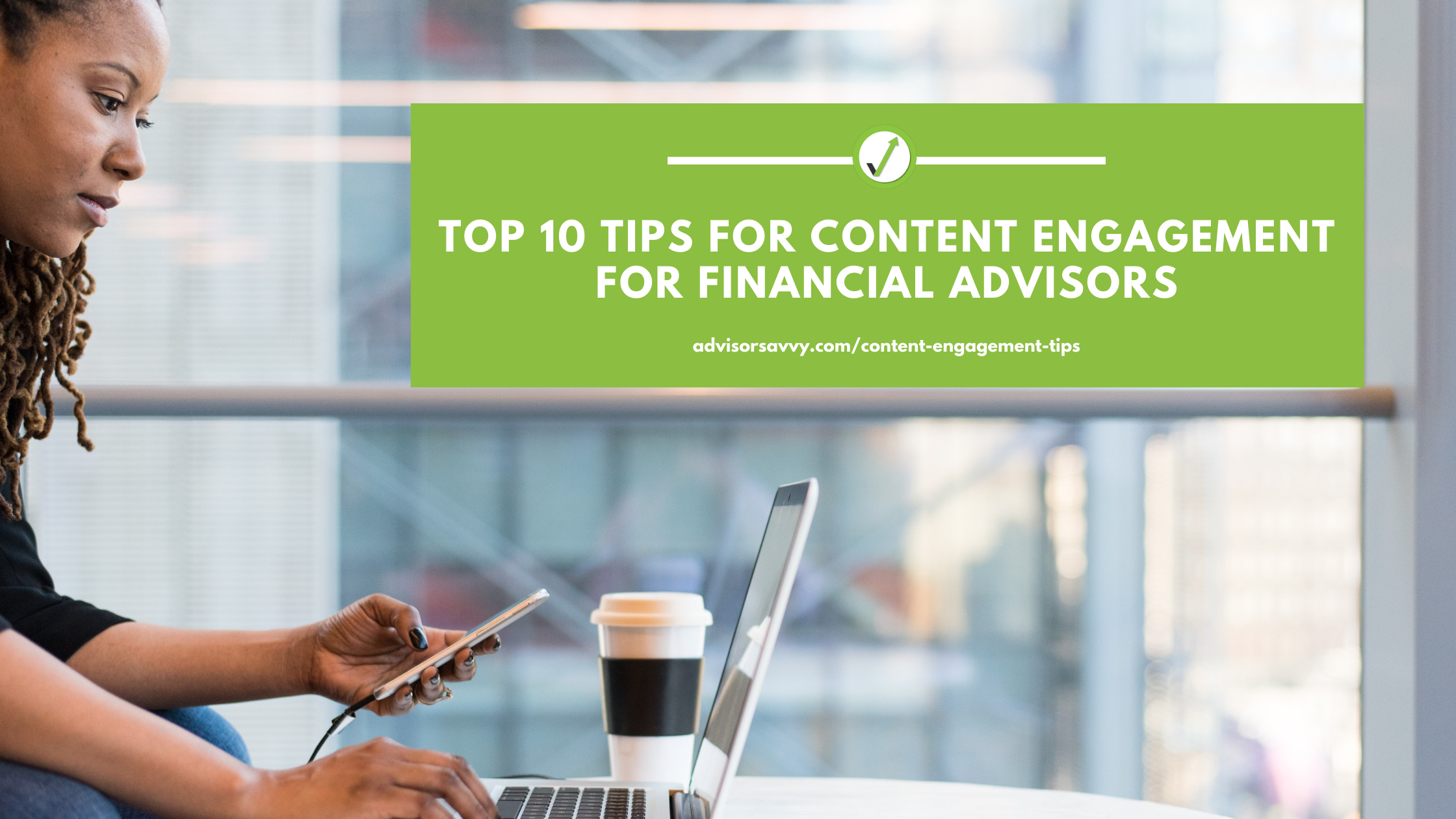 Top 10 Tips for Content Engagement for Financial Advisors